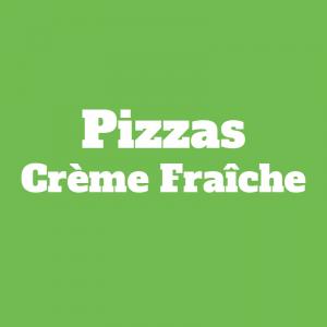 Pizzas Crème Fraîches